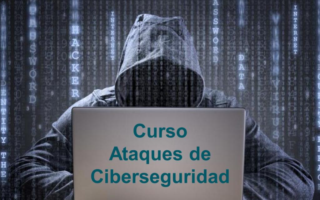 Segunda Convocatoria presencial del Curso Ataques de Ciberseguridad